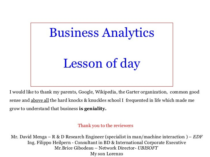 Business Analytics                         Lesson of dayI would like to thank my parents, Google, Wikipedia, the Garter or...