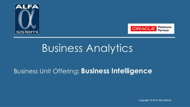 Copyright © 2014 Alfa Sistemi  Business Analytics  Business Unit Offering: Business Intelligence