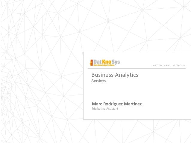 Business Analytics Services Marc Rodríguez Martinez Marketing Assistant BARCELONA | MADRID | SAN FRANCISCO