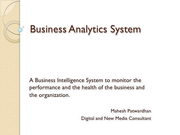 Business Analytics System    A Business Intelligence System to monitor the performance and the health of the business and ...