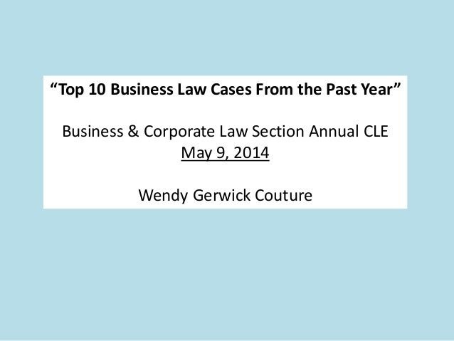 """""""Top 10 Business Law Cases From the Past Year"""" Business & Corporate Law Section Annual CLE May 9, 2014 Wendy Gerwick Coutu..."""