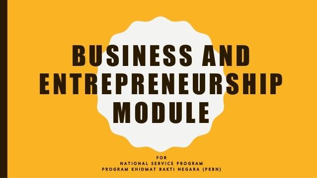 BUSINESS AND ENTREPRENEURSHIP MODULE F O R N A T I O N A L S E R V I C E P R O G R A M P R O G R A M K H I D M A T B A K T...