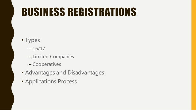 BUSINESS REGISTRATIONS • Types – 16/17 – Limited Companies – Cooperatives • Advantages and Disadvantages • Applications Pr...