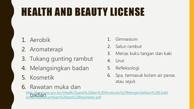 HEALTH AND BEAUTY LICENSE 1. Aerobik 2. Aromaterapi 3. Tukang gunting rambut 4. Melangsingkan badan 5. Kosmetik 6. Rawatan...