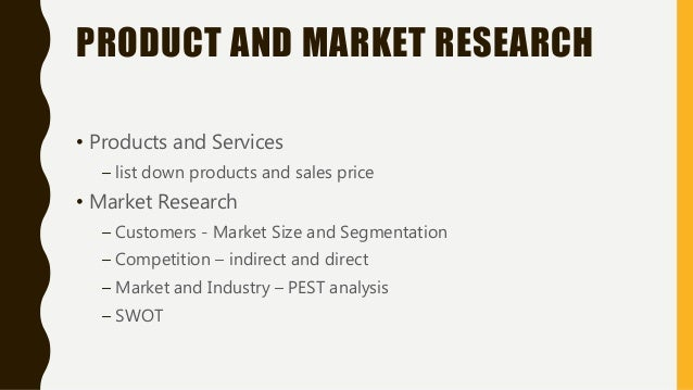 PRODUCT AND MARKET RESEARCH • Products and Services – list down products and sales price • Market Research – Customers - M...