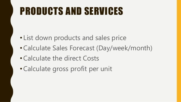 PRODUCTS AND SERVICES •List down products and sales price •Calculate Sales Forecast (Day/week/month) •Calculate the direct...