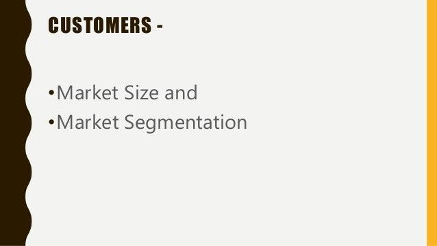 CUSTOMERS - •Market Size and •Market Segmentation