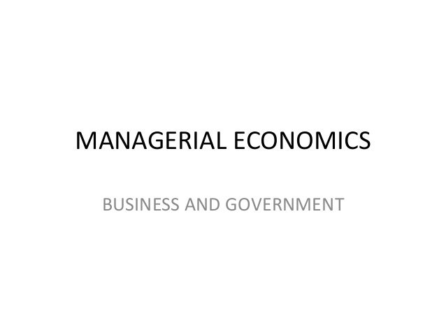MANAGERIAL ECONOMICS BUSINESS AND GOVERNMENT