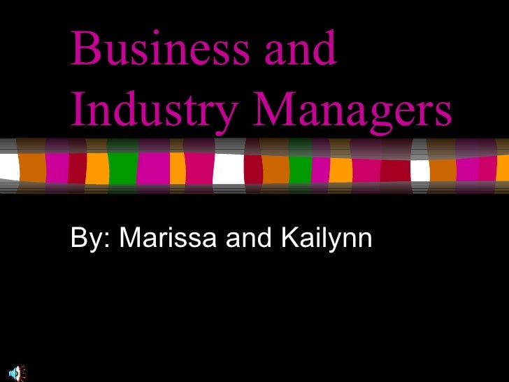 Business and Industry Managers By: Marissa and Kailynn