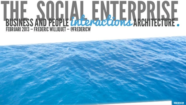 THE SOCIAL ENTERPRISE.        interactionsBUSINESS FREDERICPEOPLE— @FREDERICWFEBRUARI 2013 —                AND WILLIQUET ...