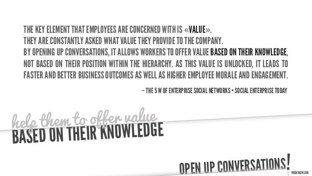 THE KEY ELEMENT THAT EMPLOYEES ARE CONCERNED WITH IS «VALUE».  THEY ARE CONSTANTLY ASKED WHAT VALUE THEY PROVIDE TO THE CO...