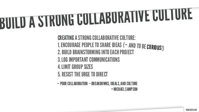 B UILD A ST RONG COLL ABORATIV E CULTURE            CREATING A STRONG COLLABORATIVE CULTURE:            1. ENCOURAGE PEOPL...