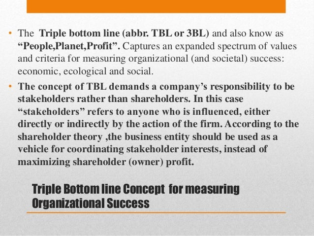triple bottom line tbl concept analysis Enter the triple bottom line john elkington in 1994, the author coined the term triple bottom line he reflects on what got him to that point, what has happened since – and where the agenda may now be headed the late 1990s saw the term 'triple bottom line' take off based on the results.