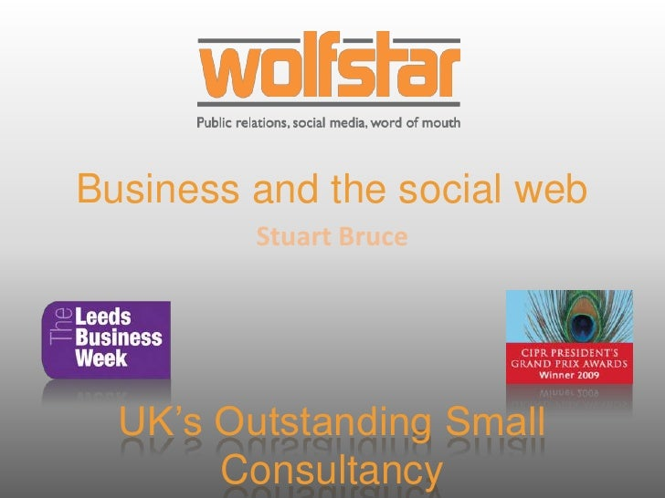 Business and the social web          Stuart Bruce       UK's Outstanding Small        Consultancy