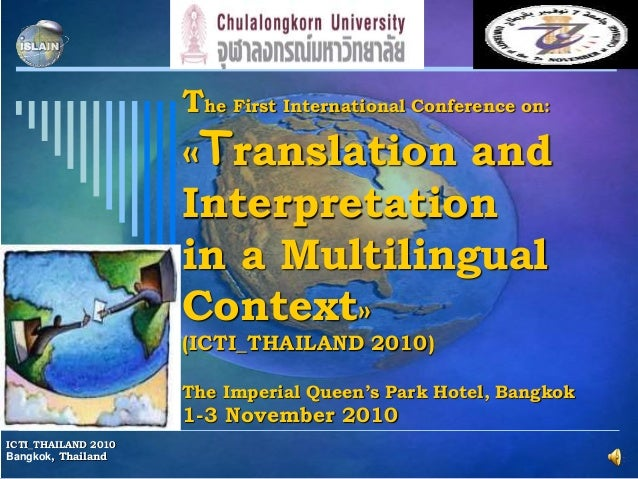 The First International Conference on: «Translation and Interpretation in a Multilingual Context» (ICTI_THAILAND 2010) The...