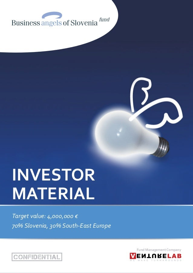 INVESTOR MATERIAL Target value: 4,000,000 € 70% Slovenia, 30% South-East Europe Fund Management Company