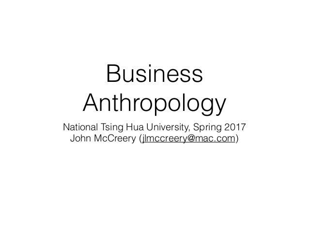 Business Anthropology National Tsing Hua University, Spring 2017 John McCreery (jlmccreery@mac.com)