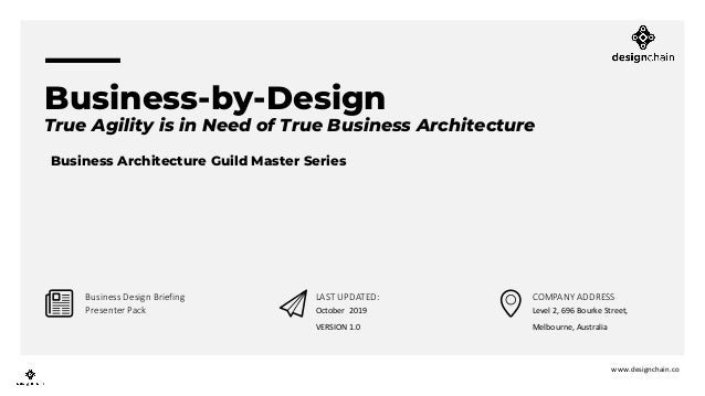 Business-by-Design True Agility is in Need of True Business Architecture www.designchain.co Business Design Briefing Prese...