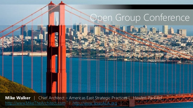 Open Group Conference  Mike Walker | Chief Architect – Americas East Strategic Practices | Hewlett-Packard http://www.Mike...