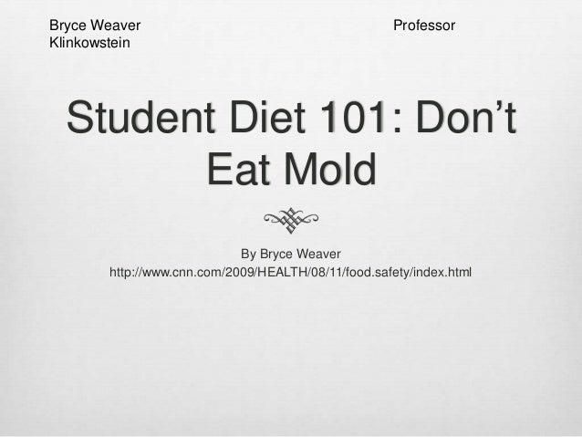 Bryce Weaver Klinkowstein  Professor  Student Diet 101: Don't Eat Mold By Bryce Weaver http://www.cnn.com/2009/HEALTH/08/1...