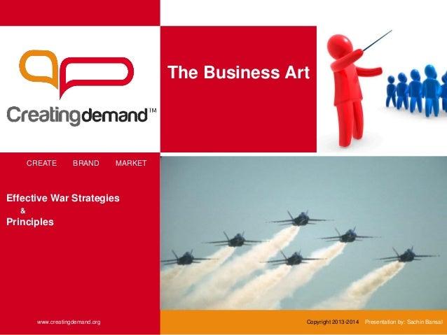 The Business Art CREATE BRAND MARKET www.creatingdemand.org Copyright 2013-2014 Presentation by: Sachin Bansal Effective W...
