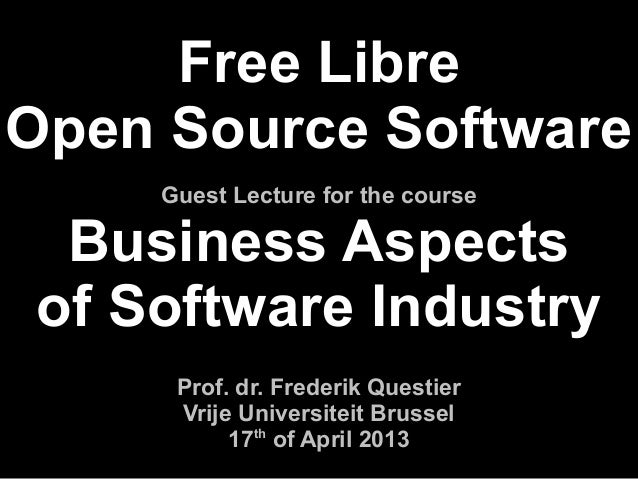 Free LibreOpen Source Software    Guest Lecture for the course Business Aspectsof Software Industry     Prof. dr. Frederik...