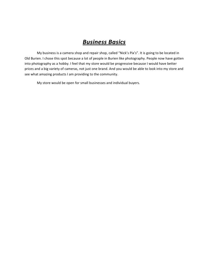 "Business Basics        My business is a camera shop and repair shop, called ""Nick's Pix's"". It is going to be located inOl..."