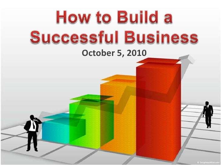 How to Build a Successful Business<br />October 5, 2010<br />