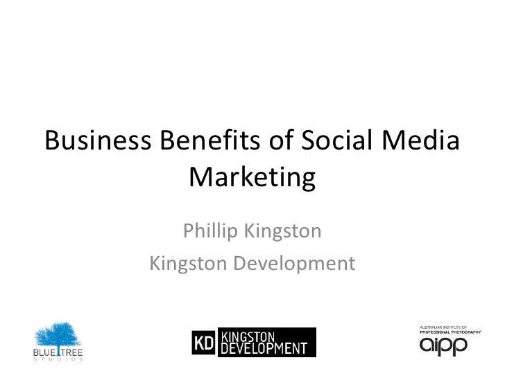 Business Benefits of Social Media Marketing<br />Phillip Kingston<br />Kingston Development<br />