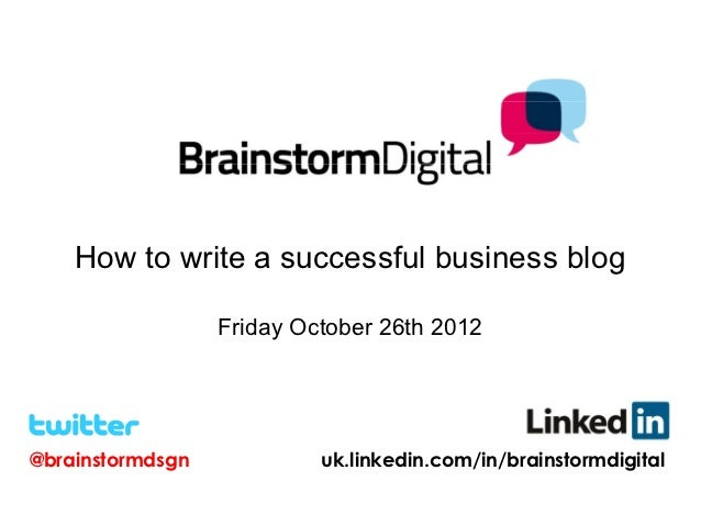 How to write a successful business blog                  Friday October 26th 2012@brainstormdsgn            uk.linkedin.co...