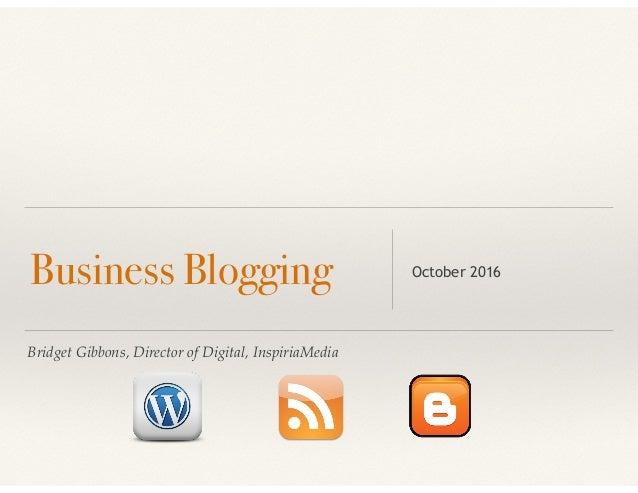Bridget Gibbons, Director of Digital, InspiriaMedia Business Blogging October 2016