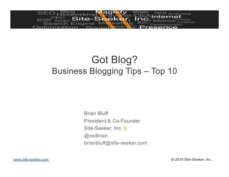Got Blog?                       Business Blogging Tips – Top 10                                 Brian Bluff               ...