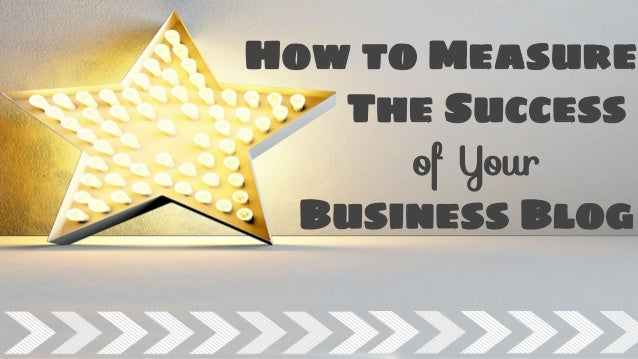 How to Measure The Success of Your Business Blog