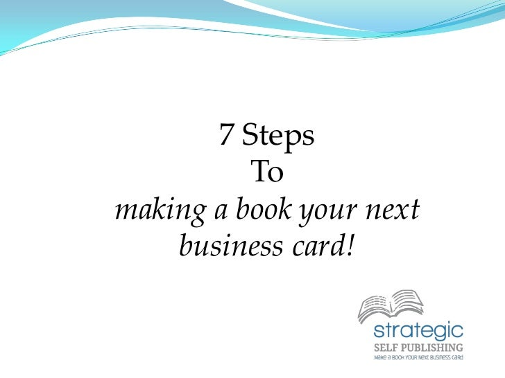 7 Steps<br />To<br />making a book your next  business card!<br />