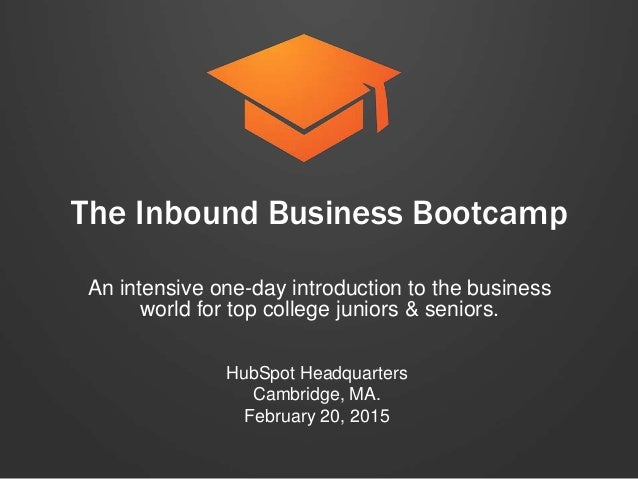 The Inbound Business Bootcamp An intensive one-day introduction to the business world for top college juniors & seniors. H...