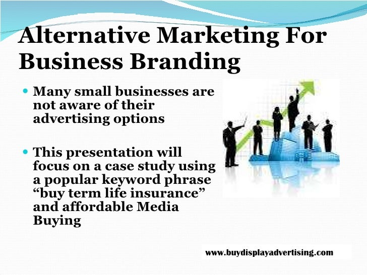 Alternative Marketing For Business Branding <ul><li>Many small businesses are not aware of their advertising options  </li...