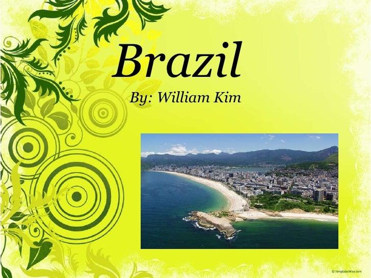 Brazil  By: William Kim