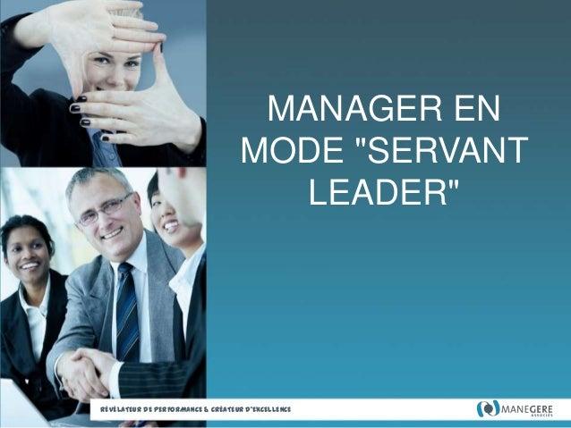 """MANAGER EN MODE """"SERVANT LEADER""""  RÉVÉLATEUR DE PERFORMANCE & CRÉATEUR D'EXCELLENCE"""