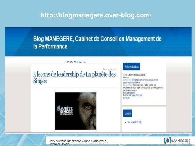 http://blogmanegere.over-blog.com/  RÉVÉLATEUR DE PERFORMANCE & CRÉATEUR D'EXCELLENCE