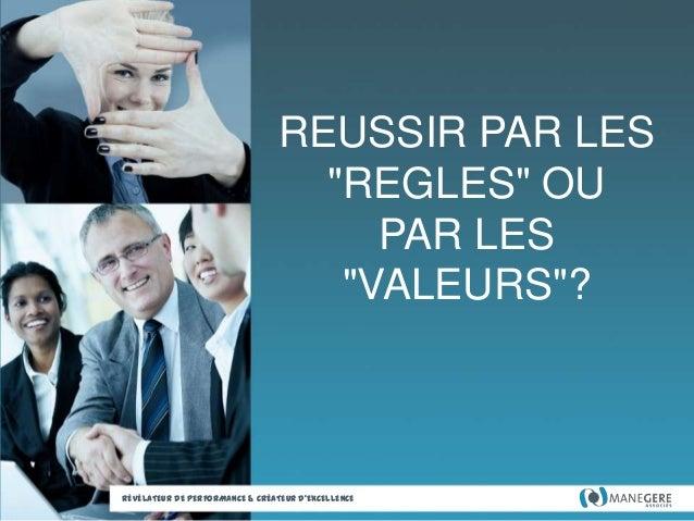 """REUSSIR PAR LES """"REGLES"""" OU PAR LES """"VALEURS""""?  RÉVÉLATEUR DE PERFORMANCE & CRÉATEUR D'EXCELLENCE"""