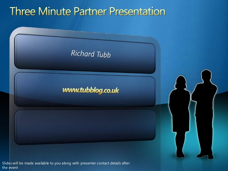 Three Minute Partner Presentation<br />Richard Tubb<br />www.tubblog.co.uk<br />Slides will be made available to you along...