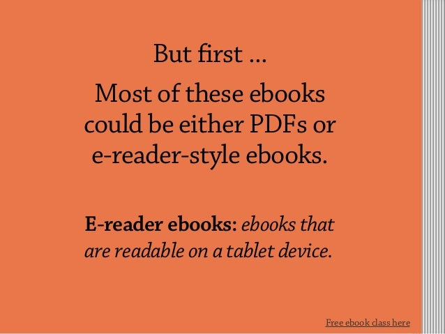 But first ... Most of these ebooks could be either PDFs or e-reader-style ebooks. E-reader ebooks: ebooks that are readabl...