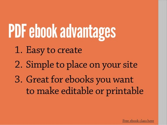 1. Easy to create 2. Simple to place on your site 3. Great for ebooks you want to make editable or printable PDFebookadvan...