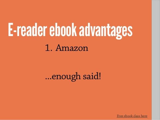 E-readerebookadvantages 1. Amazon ...enough said! Free ebook class here
