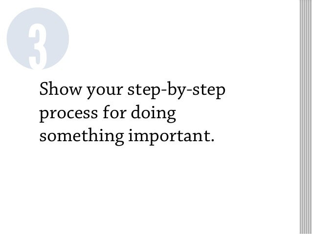 Show your step-by-step process for doing something important. 3