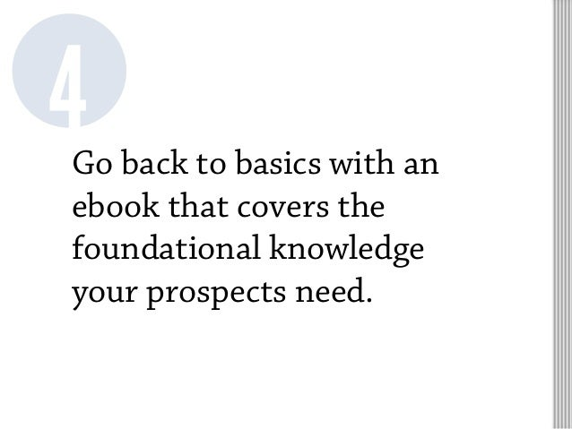 Go back to basics with an ebook that covers the foundational knowledge your prospects need. 4