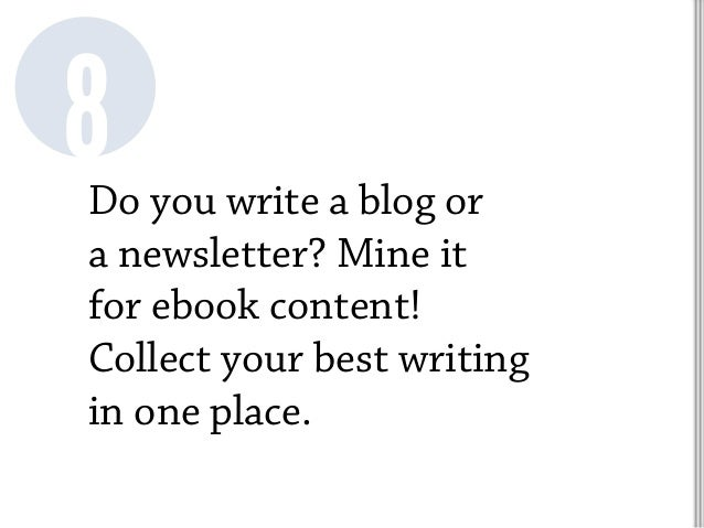 Do you write a blog or a newsletter? Mine it for ebook content! Collect your best writing in one place. 8