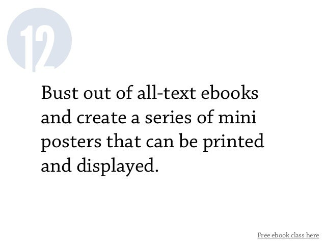 Free ebook class here Bust out of all-text ebooks and create a series of mini posters that can be printed and displayed. 12