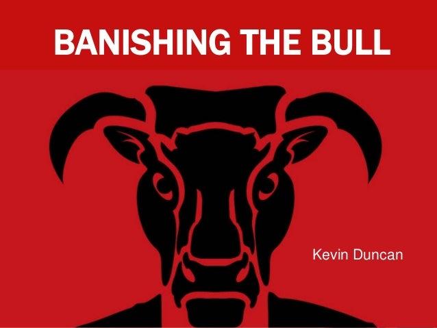 BANISHING THE BULL             Kevin Duncan