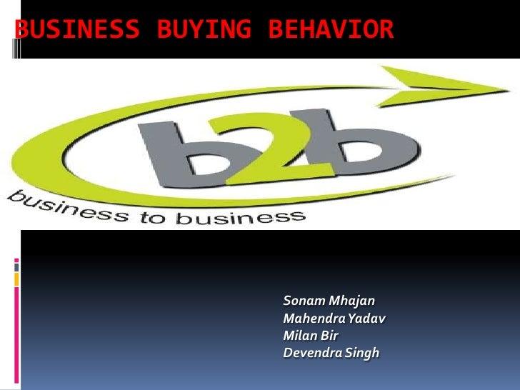 Business Buying Behavior<br />Sonam Mhajan<br />Mahendra Yadav<br />Milan Bir<br />Devendra Singh<br />